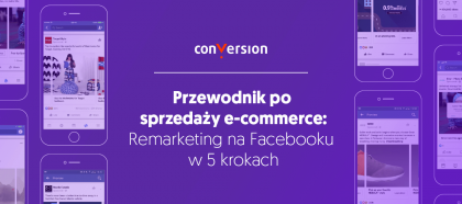 Remarketing na Facebooku w 5 Krokach (Poradnik Ecommerce)